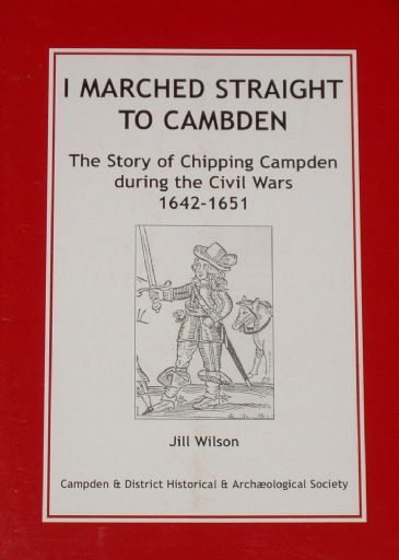 The Story of Chipping Campden during the English Civil Wars, 1642-1651, by Jill Wilson